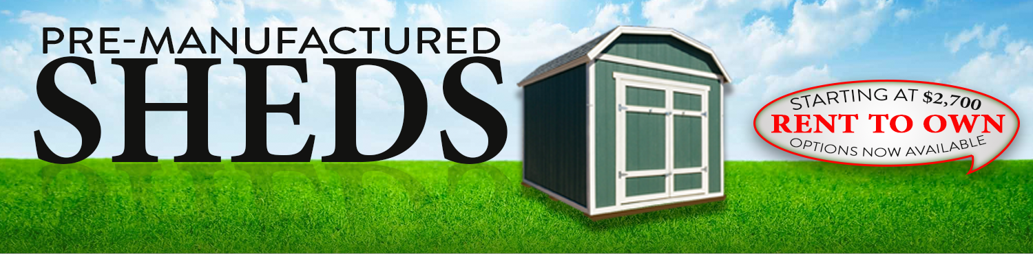 Rent To Own Pre-Manufactured Storage Sheds